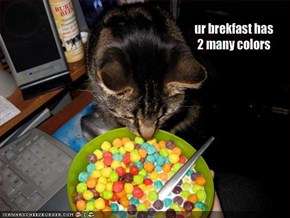 ur brekfast has 2 many colors