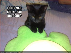 I GOTS MAH GREEN - HAO BOUT CHU?