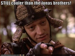 STILL cooler than the Jonas brothers!