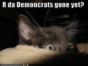 R da Demoncrats gone yet?