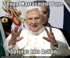 Sexual Harrasment Pope  Springs Into Action