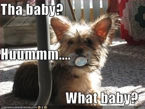 Tha baby? Huummm.... What baby?