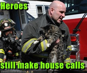 Heroes  still make house calls