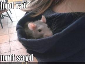 hud rat  nuff sayd