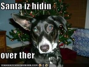 Santa iz hidin  over ther