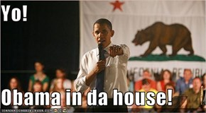 Yo!  Obama in da house!