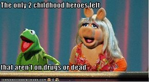 The only 2 childhood heroes left  that aren't on drugs or dead.