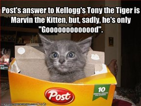 "Post's answer to Kellogg's Tony the Tiger isMarvin the Kitten, but, sadly, he's only""Gooooooooooood""."