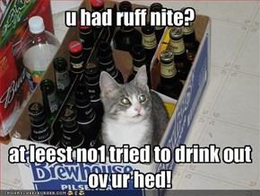 u had ruff nite?