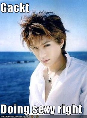 Gackt  Doing sexy right