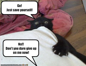 Go!  Just save yourself!