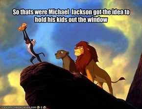 So thats were Michael  Jackson got the idea to  hold his kids out the window