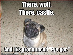 There, wolf. There, castle.