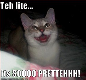 Teh lite...  its SOOOO PRETTEHHH!