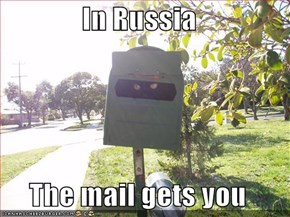 In Russia  The mail gets you