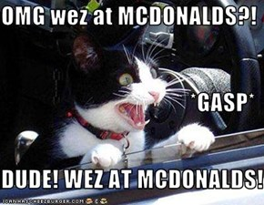 OMG wez at MCDONALDS?! *GASP* DUDE! WEZ AT MCDONALDS!