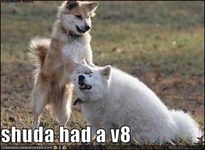 shuda had a v8