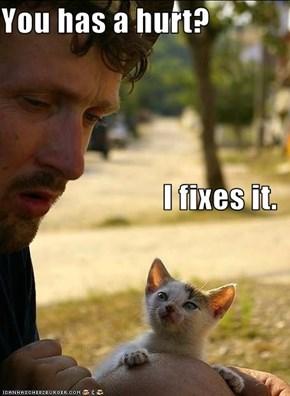 You has a hurt?                           I fixes it.