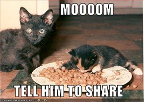 MOOOOM  TELL HIM TO SHARE