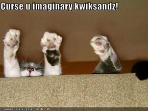 Curse u imaginary kwiksandz!