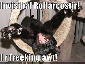 Invisibal Rollarcostir!  I r freeking awt!