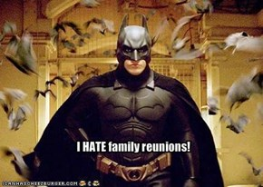 I HATE family reunions!