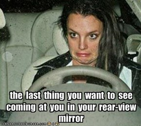the  last  thing  you  want  to  see  coming  at  you  in  your  rear-view  mirror