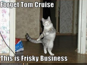 Forget Tom Cruise  This is Frisky Business