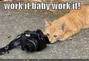 work it baby work it!