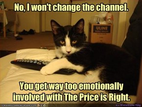 No, I won't change the channel.