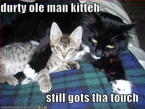 durty ole man kitteh  still gots tha touch
