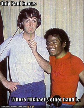Only Paul knows  Where Michael's other hand is.