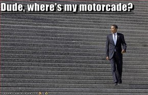 Dude, where's my motorcade?