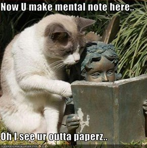 Now U make mental note here..  Oh I see ur outta paperz..