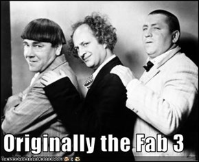 Originally the Fab 3