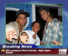 Breaking News - UCLA announces New Fraternity - Alpha Sigma Douche