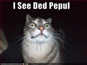 I See Ded Pepul