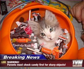 Breaking News - WARNING!  Parents must check candy first for sharp objects!