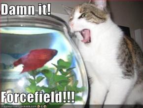Damn it!  Forcefield!!!
