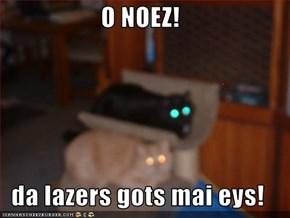 O NOEZ!  da lazers gots mai eys!