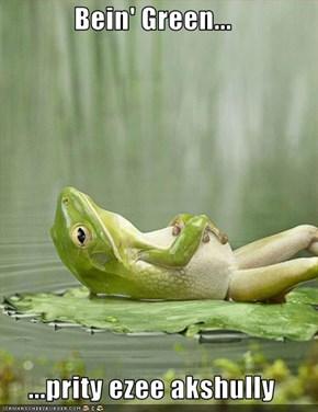 Bein' Green...  ...prity ezee akshully