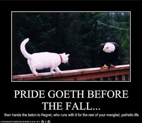 PRIDE GOETH BEFORE THE FALL...