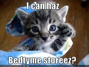 I can haz  Bedtyme storeez?