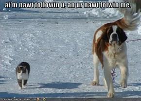 ai'm nawt followin u, an ur nawt folwin me.