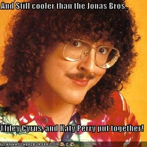 And Still cooler than the Jonas Bros.,  Miley Cyrus, and Katy Perry put together!