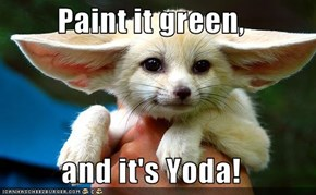 Paint it green,  and it's Yoda!