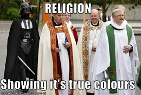 RELIGION  Showing it's true colours
