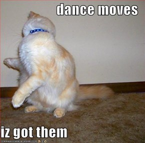dance moves  iz got them