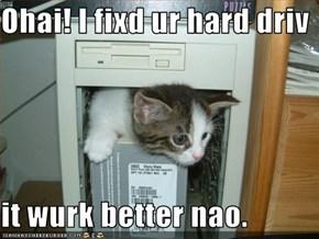 Ohai! I fixd ur hard driv  it wurk better nao.
