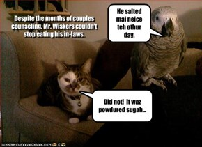 Despite the months of couples counseling, Mr. Wiskers couldn't stop eating his in-laws.